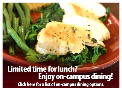 Limited time for lunch? Enjoy on campus dining!