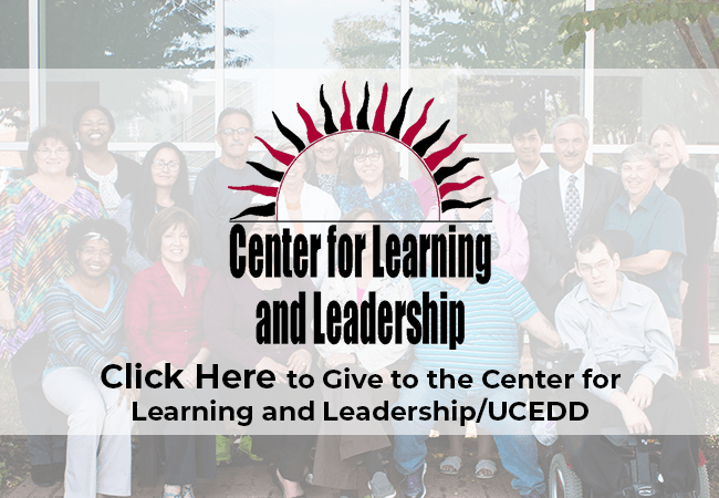 Click HERE to give to the Center for Learning and Leadership/UCEDD.